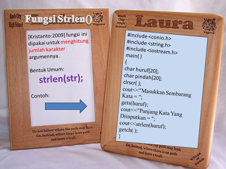 Fungsi Strlen() [Kristanto:2009] fungsi ini dipakai untuk menghitung jumlah karakter argumennya. Bentuk Umum:
